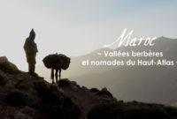 """Expo – """"Maroc, Vallées berbères et nomades du Haut-Atlas"""""""